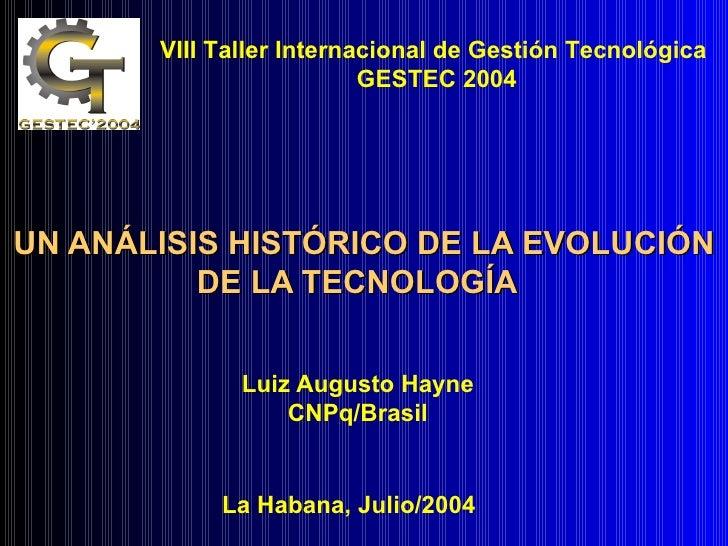 UN ANÁLISIS HISTÓRICO DE LA EVOLUCIÓN DE LA TECNOLOGÍA   Luiz Augusto Hayne CNPq/Brasil VIII Taller Internacional de Gesti...