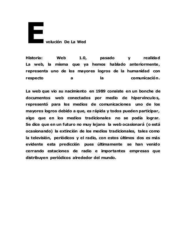 volución De La Wed Historia: Web 1.0, pasado y realidad La web, la misma que ya hemos hablado anteriormente, representa un...