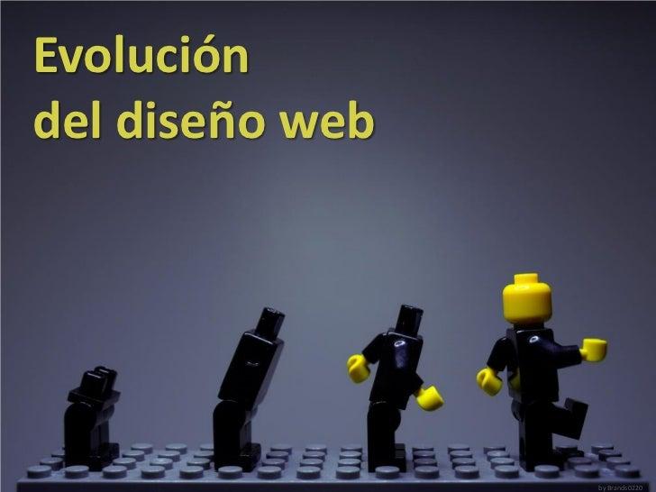 Evolucióndel diseño web                 by Brands0220