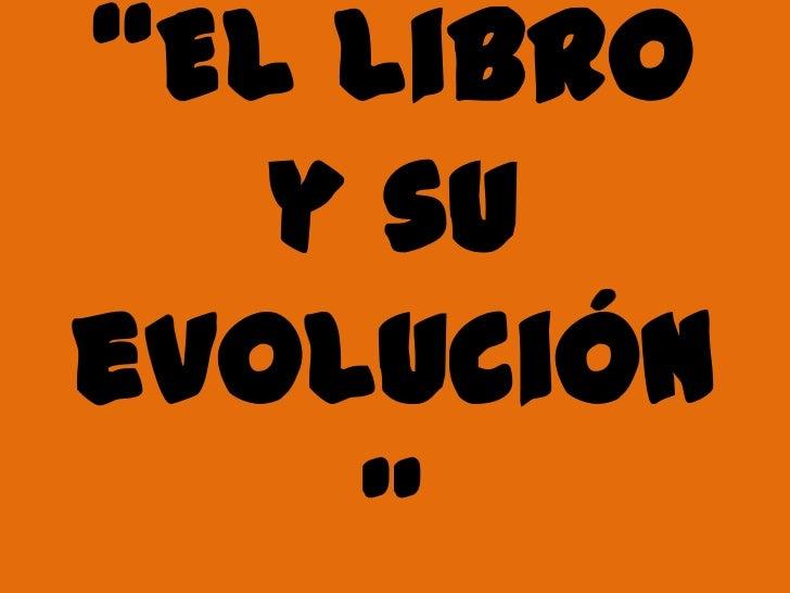 """""""El libro y su evolución""""<br />"""