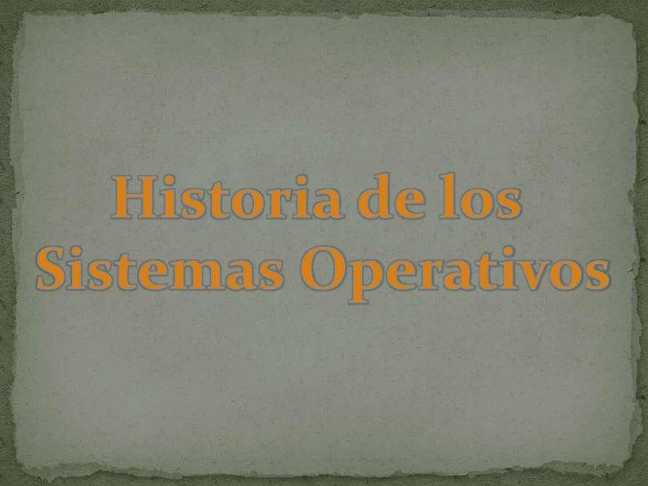 Historia de los <br />Sistemas Operativos<br />