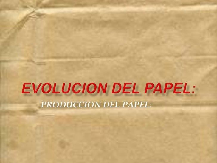 PRODUCCION DEL PAPEL: