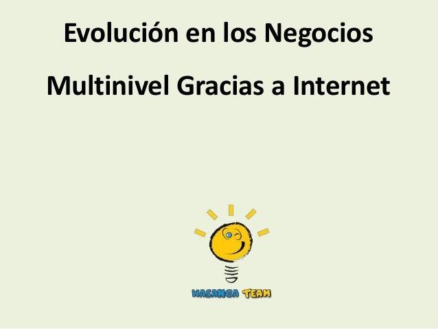 Evolución en los NegociosMultinivel Gracias a Internet