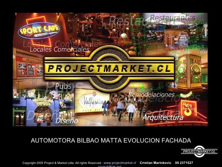 AUTOMOTORA BILBAO MATTA EVOLUCION FACHADA Copyright 2005 Project & Market Ltda. All rights Reserved .  www.projectmarket.c...