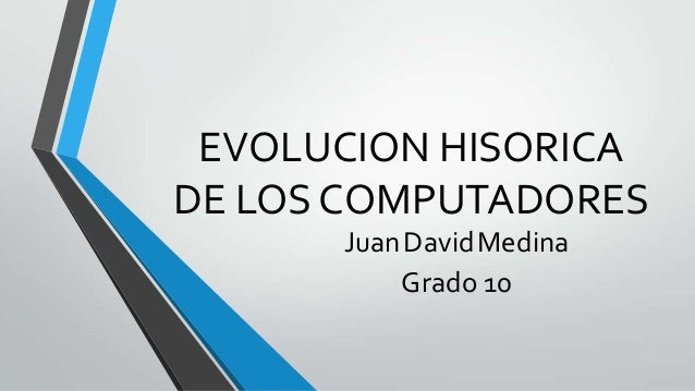 EVOLUCION HISORICA DE LOS COMPUTADORES JuanDavidMedina Grado 10