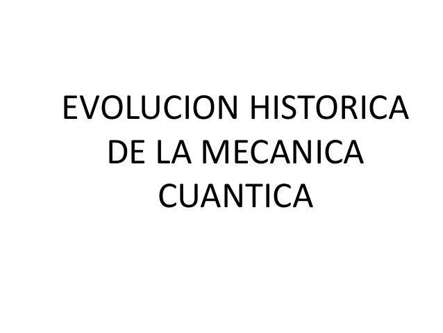 EVOLUCION HISTORICA DE LA MECANICA CUANTICA