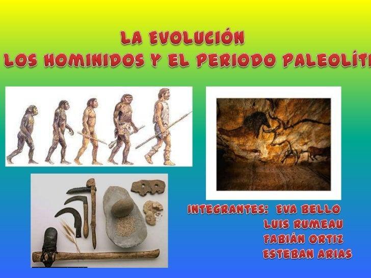 La Evolución <br />De los Hominidos y el Periodo Paleolítico<br />Integrantes:  Eva Bello<br />                    Luis Ru...