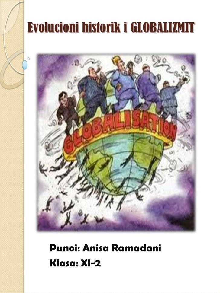 Evolucioni historik i GLOBALIZMIT    Punoi: Anisa Ramadani    Klasa: XI-2