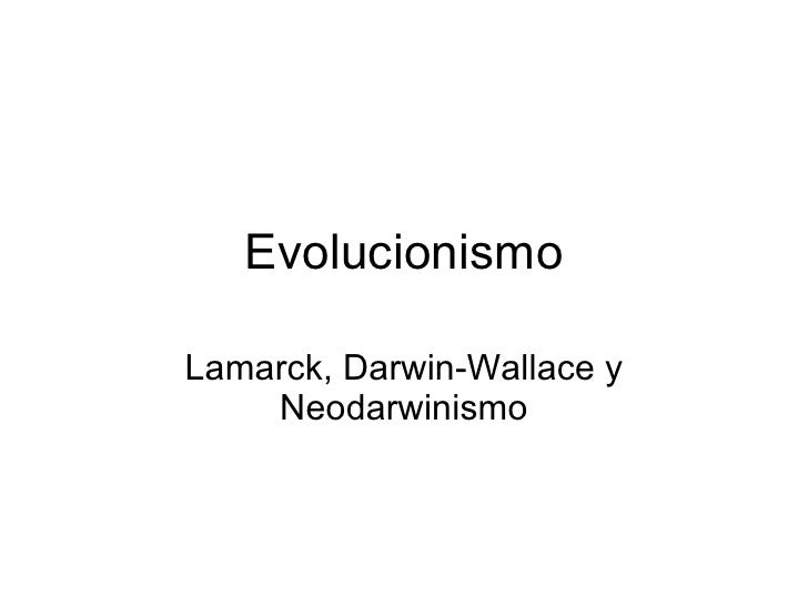 Evolucionismo Lamarck, Darwin-Wallace y Neodarwinismo
