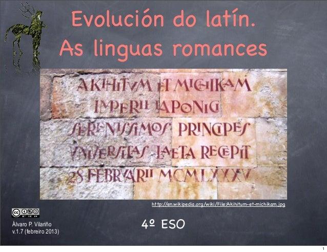 Evolución do latín.                        As linguas romances                                http://en.wikipedia.org/wiki...