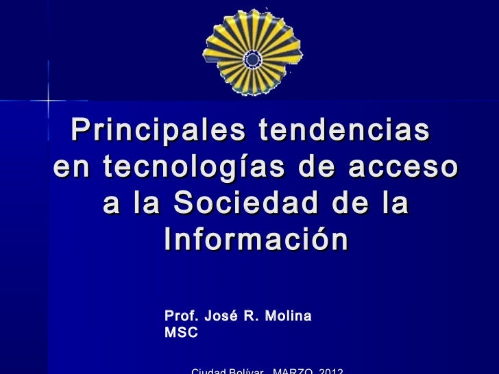 Principales tendenciasen tecnologías de acceso   a la Sociedad de la       Información      Prof. José R. Molina      MSC