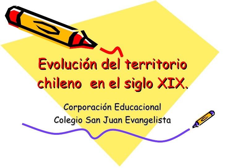 Evolución del territorio chileno  en el siglo XIX. Corporación Educacional Colegio San Juan Evangelista