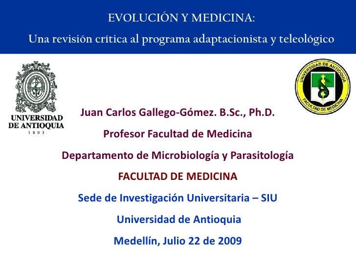 Evolución y Medicina:<br />Una revisión crítica al programa adaptacionista y teleológico<br />Juan Carlos Gallego-Gómez. B...