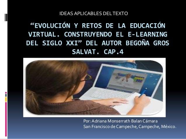 """""""EVOLUCIÓN Y RETOS DE LA EDUCACIÓN VIRTUAL. CONSTRUYENDO EL E-LEARNING DEL SIGLO XXI"""" DEL AUTOR BEGOÑA GROS SALVAT. CAP.4 ..."""