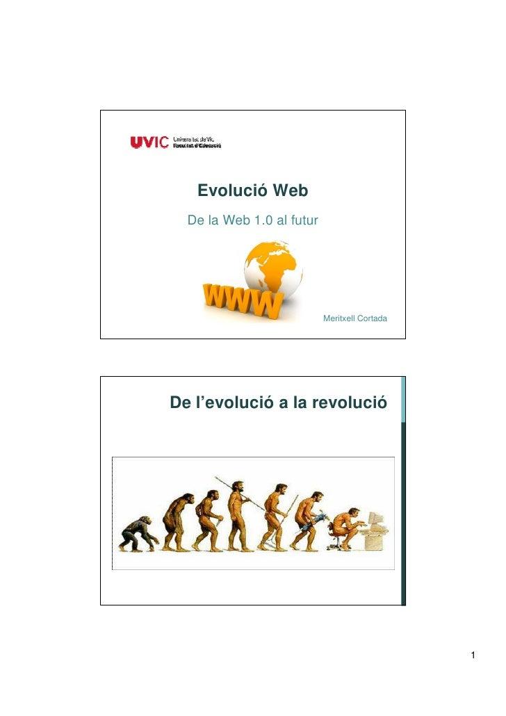 Evolució Web  De la Web 1.0 al futur                           Meritxell CortadaDe l'evolució a la revolució              ...