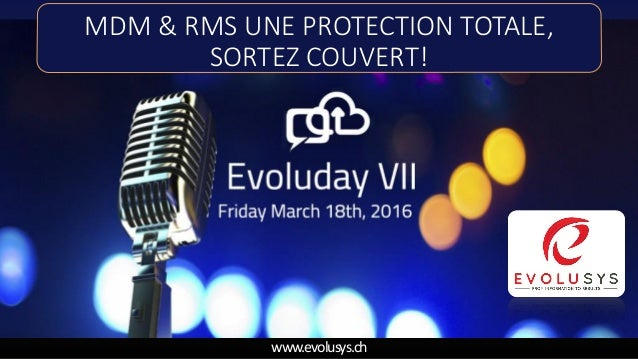 www.evolusys.ch MDM & RMS UNE PROTECTION TOTALE, SORTEZ COUVERT!