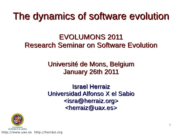 The dynamics of software evolution                      EVOLUMONS 2011             Research Seminar on Software Evolution ...