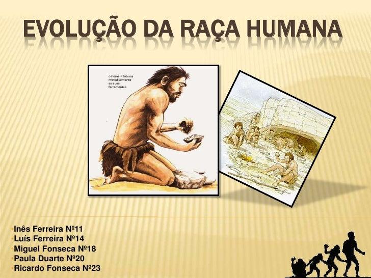 Evolução da raça HUMANA <br /><ul><li>Inês Ferreira Nº11