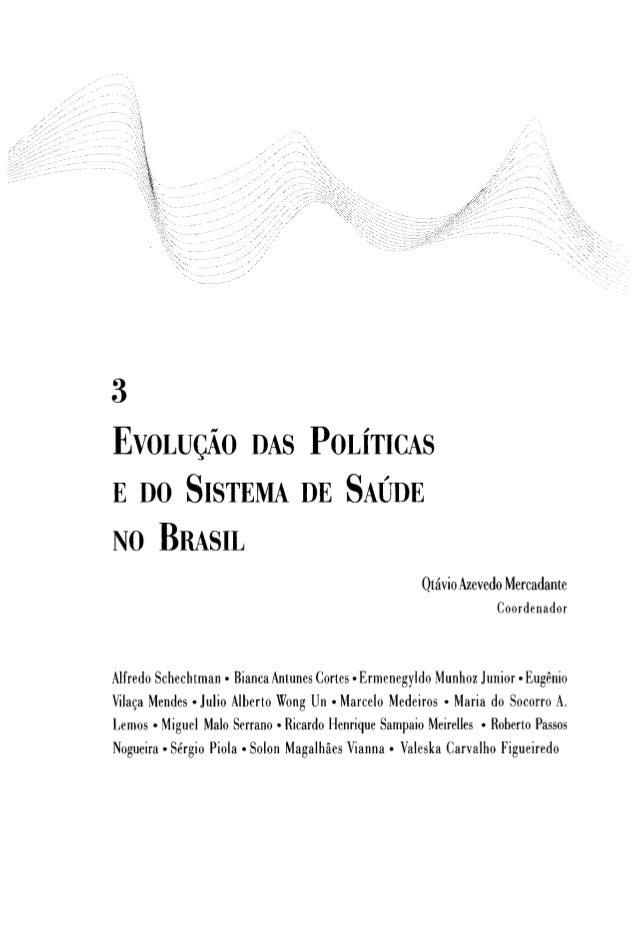 3 EVOLUÇÃO DAS POLÍTICAS E DO SISTEMA DE SAÚDE NO BRASIL Otávio Azevedo Mercadante Coordenador Alfredo Schechtman • Bianca...