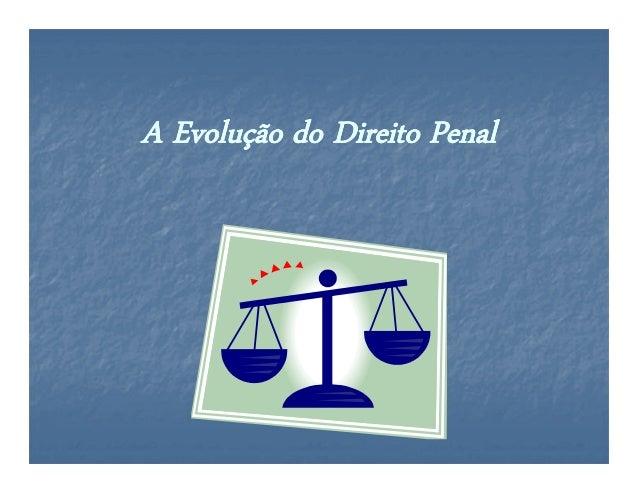 A Evolução do Direito PenalA Evolução do Direito Penal