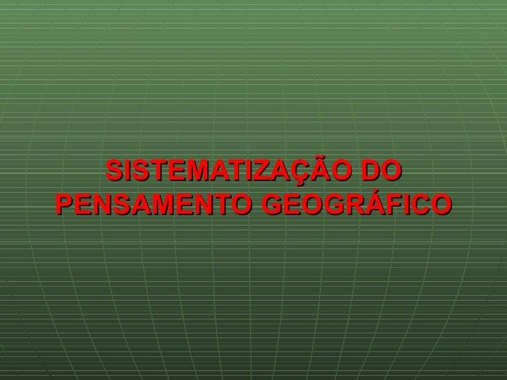 SISTEMATIZAÇÃO DO PENSAMENTO GEOGRÁFICO