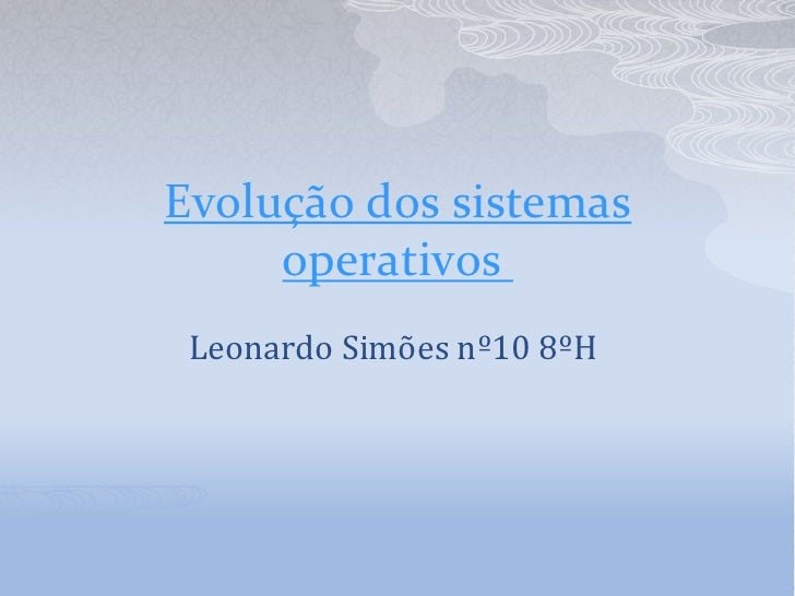 Evolução dos sistemas operativos<br />Leonardo Simões nº10 8ºH <br />