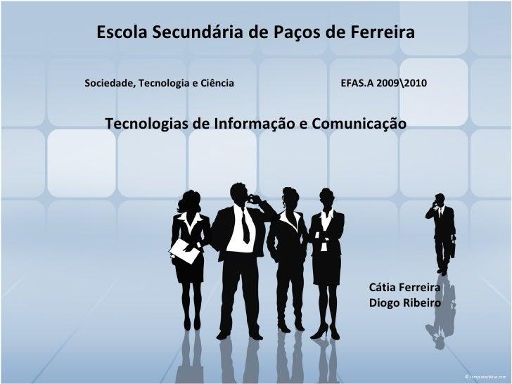 Escola Secundária de Paços de Ferreira Sociedade, Tecnologia e Ciência  EFAS.A 20092010 Tecnologias de Informação e Comuni...