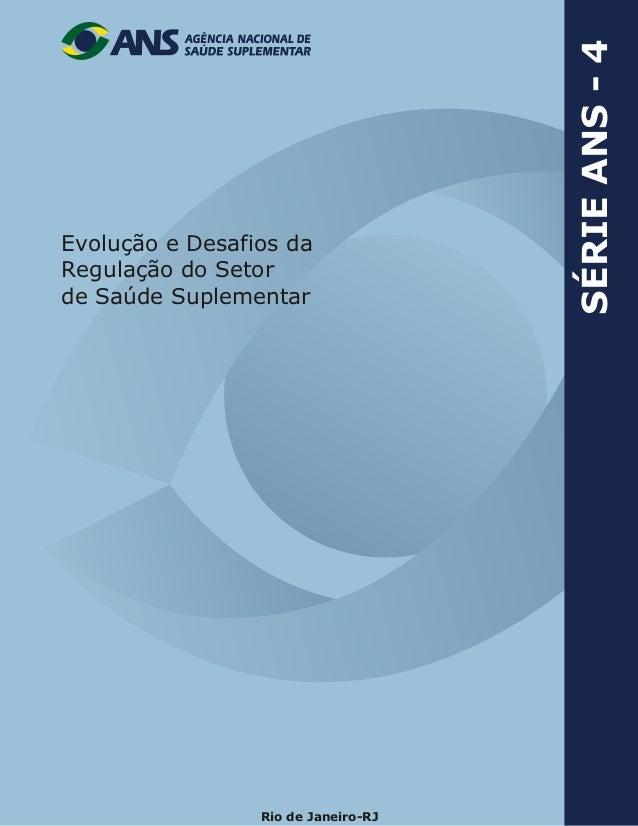 Rio de Janeiro-RJ Evolução e Desafios da Regulação do Setor de Saúde Suplementar SÉRIEANS-4