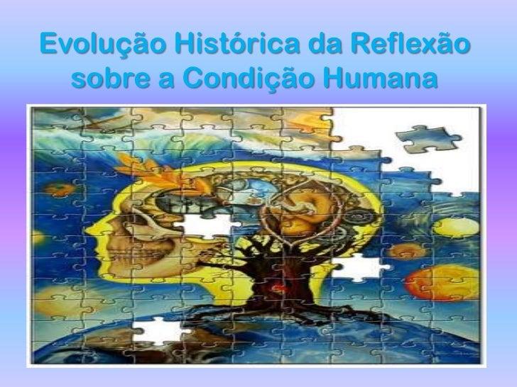 Evolução Histórica da Reflexão sobre a Condição Humana<br />