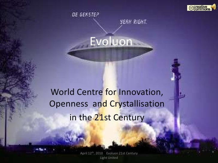 Evoluon<br />World Centre forInnovation, Openness  and Crystallisation<br />in the 21st Century<br />April 12th, 2010    E...