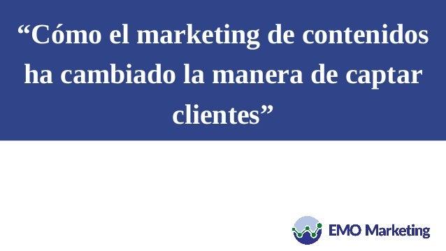 """""""Cómo el marketing de contenidos ha cambiado la manera de captar clientes"""""""