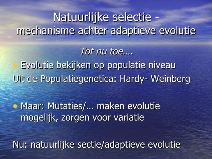 Natuurlijke selectie - mechanisme achter adaptieve evolutie <ul><li>Tot nu toe…. </li></ul><ul><li>Evolutie bekijken op po...
