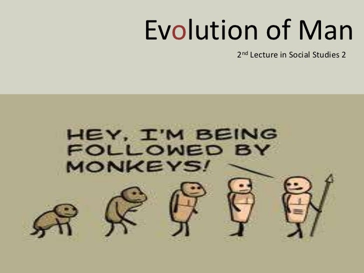 Evolution of Man       2nd Lecture in Social Studies 2