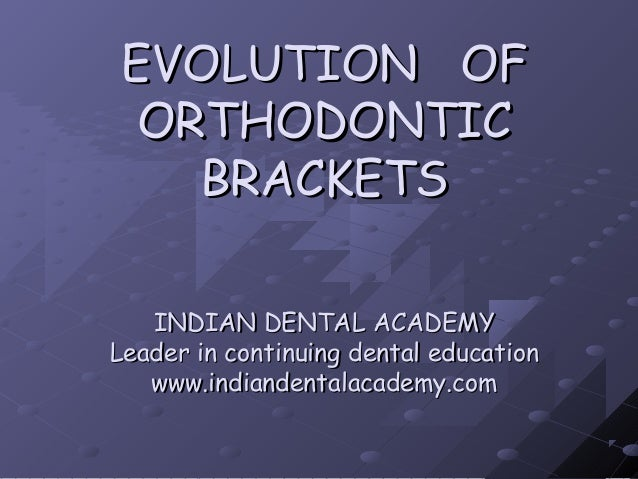 Evolution of orthodontic brackets  /certified fixed orthodontic courses by Indian dental academy