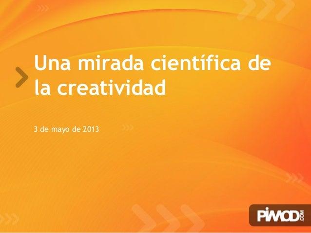 www.pimod.comUna mirada científica dela creatividad3 de mayo de 2013
