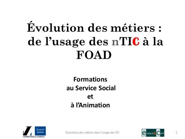 Évolution des métiers :de l'usage des nTIC à la         FOAD        Formations      au Service Social             et      ...