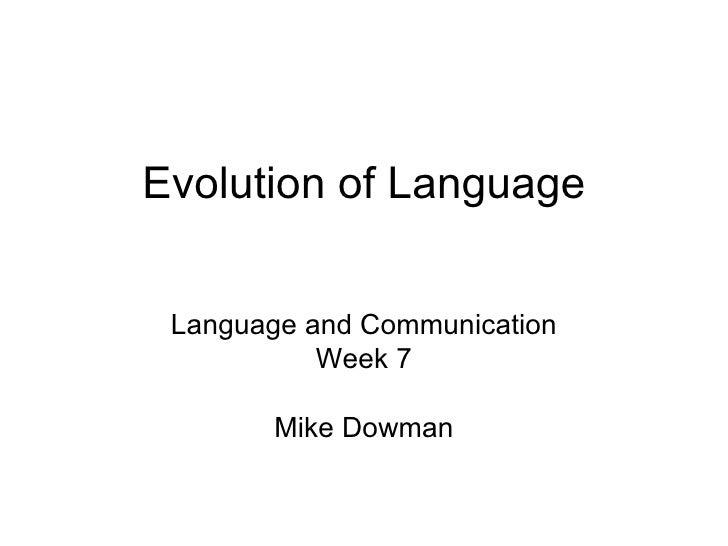 Evolution of Language Language and Communication Week 7 Mike Dowman