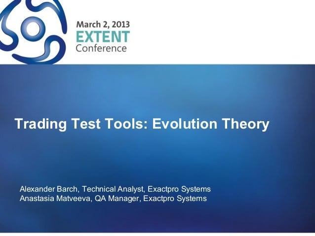 Trading Test Tools: Evolution TheoryAlexander Barch, Technical Analyst, Exactpro SystemsAnastasia Matveeva, QA Manager, Ex...