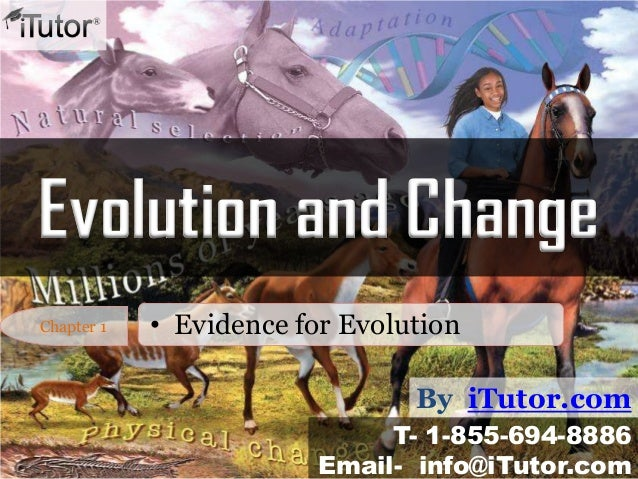 Evolution and Change By iTutor.com T- 1-855-694-8886 Email- info@iTutor.com Chapter 1 • Evidence for Evolution