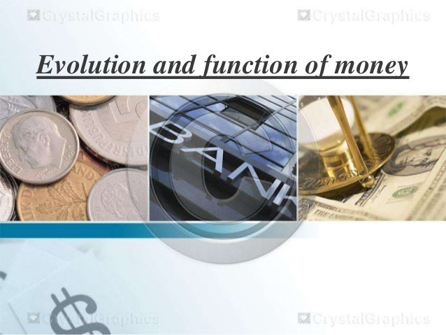 Evolution and function of money