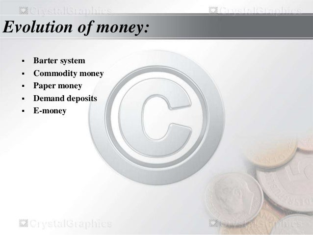 Money Barter System Evolution of Money: Barter