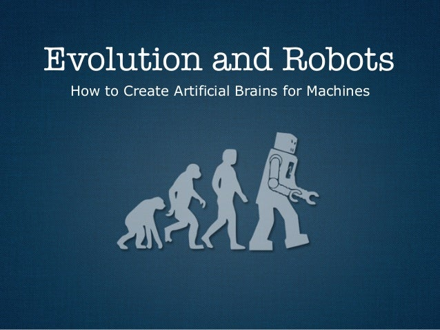 Evolution and Robots How to Create Artificial Brains for Machines