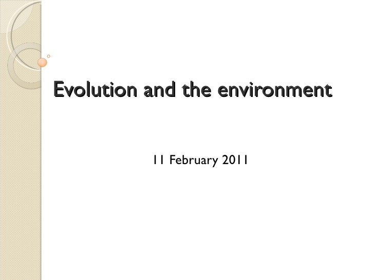 Evolution and the environment 11 February 2011