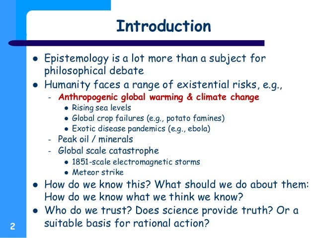 epistemology and truth Art and epistemology  the romantics adopted three main tenets concerning the relationship between literature (and art more generally) and truth the first denied that there is any one point of view from which truth can be determined the second began to question the augustinian conviction that art and literature, like science, should.