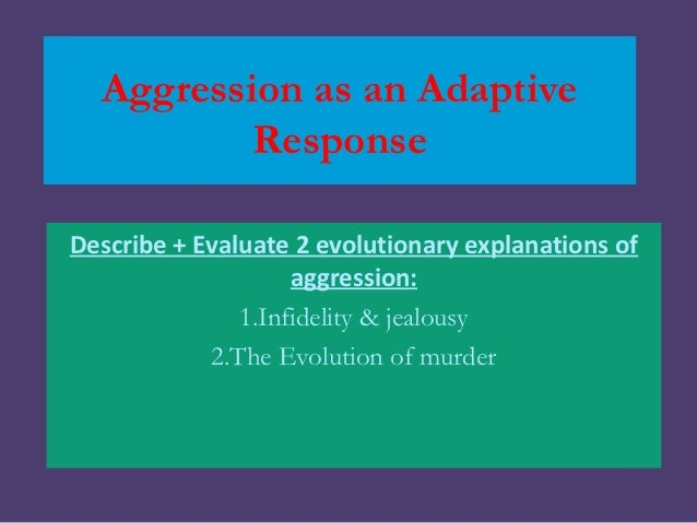 Aggression as an Adaptive          ResponseDescribe + Evaluate 2 evolutionary explanations of                    aggressio...