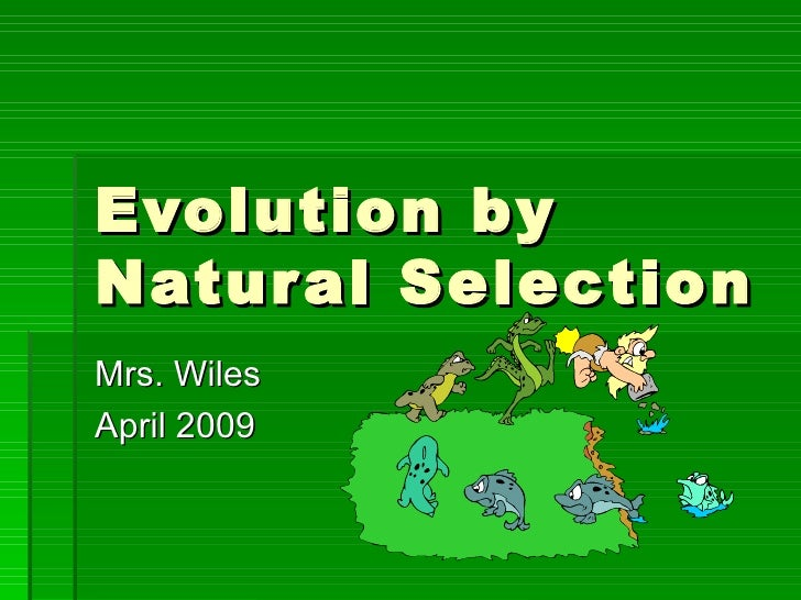 Evolution byNatur al SelectionMrs. WilesApril 2009