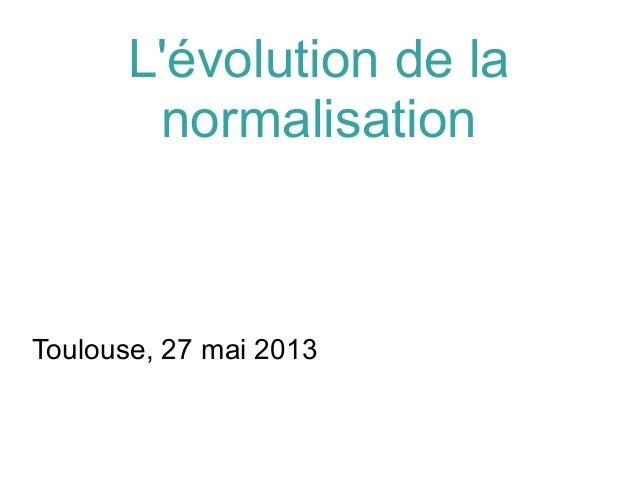 Lévolution de lanormalisationToulouse, 27 mai 2013