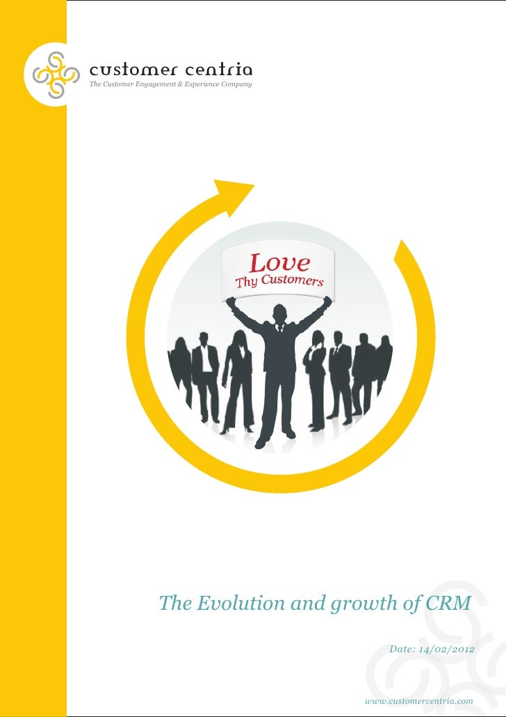 customer centriaThe Customer Engagement & Experience Company                  The Evolution and growth of CRM             ...