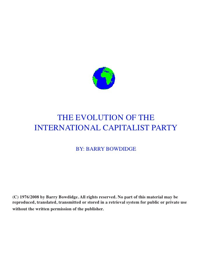 THE EVOLUTION OF THE           INTERNATIONAL CAPITALIST PARTY                                 BY: BARRY BOWDIDGE(C) 1976/2...