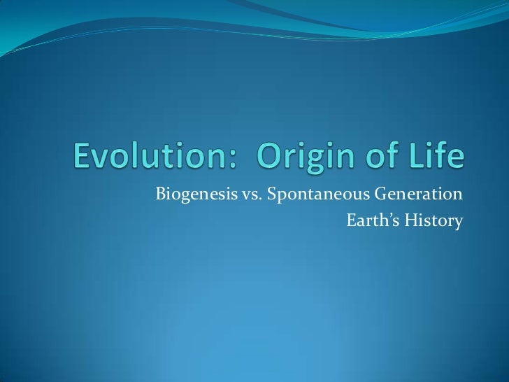 Biogenesis vs. Spontaneous Generation                       Earth's History